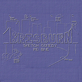 Brisburn - Sketch Comedy re: BNE
