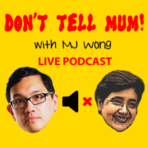 Don't Tell Mum! (with MJ Wong): LIVE!