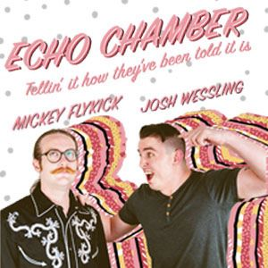 Echo Chamber, performed by Joshua Wessling and Mickey Flykick