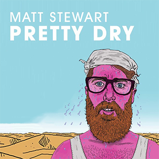 Pretty Dry, performed by Matt Stewart